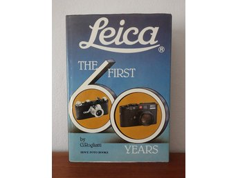 ** LEICA - THE FIRST 60 YEARS - G. ROGLIATTI **