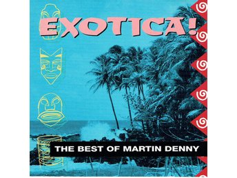 MARTIN DENNY - EXOTICA! THE BEST OF. CD