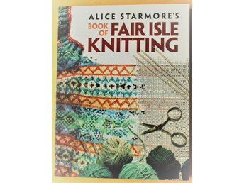 Alice Starmore`s Book of Fair Isle Knitting. 2013
