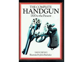 The complete handgun - 1300 to the present (på engelska)