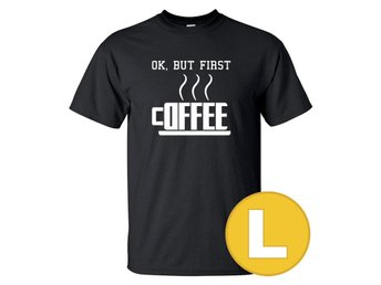 T-shirt OK, But First Coffee Svart herr tshirt L