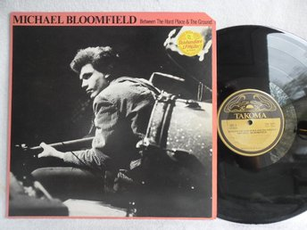 MICHAEL BLOOMFIELD - BETWEEN THE HARD PLACE & THE GROUND