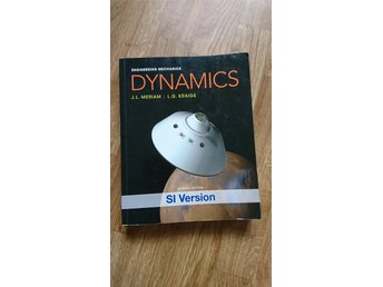 Dynamics SI Version Engineering Mechanics J.L. Meriam m.fl Sjunde upplagan