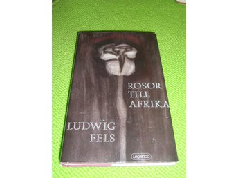 Ludwig Fels - Rosor till Afrika - Piteå - Ludwig Fels - Rosor till Afrika - Piteå