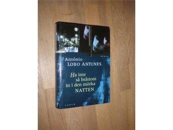 Antonio Lobo Antunes - Ha inte så bråttom in i den mörka nat - Norsjö - Antonio Lobo Antunes - Ha inte så bråttom in i den mörka nat - Norsjö