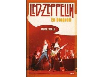 Led Zeppelin - En Biografi - Mick Wall - Göteborg - Led Zeppelin - En Biografi - Mick Wall - Göteborg