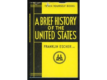 Escher, Franklin: A brief history of the United States.