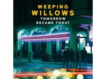 Weeping Willows: Tomorrow became today (Vinyl LP)