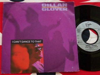 "GILLAN , GLOVER - I CAN´T DANCE TO THAT 7"" 1988"