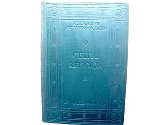 CELTIC RELIGION IN PRE-CHRISTIAN TIMES Edward Anwyl M.A. 1906