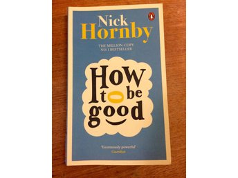 "Nick Hornby ""HOW TO BE GOOD"""