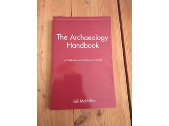 The Archaeology Handbook a field manual and resource guide - Bill McMillon