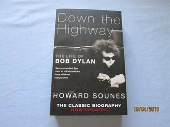 The life of Bob Dylan - Down the Highway - Howard Sounes