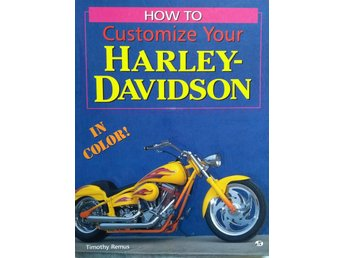 HOW TO CUSTOMIZE YOUR HARLEY-DAVIDSON (IN COLOR), TIMOTHY REMUS  1998