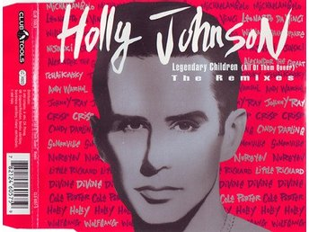 Holly Johnson - Legendary Children (All Of Them Queer) (The Remixes)