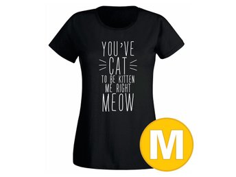 T-shirt You've Cat To Be Kitten Me Right Meow Svart Dam tshirt M