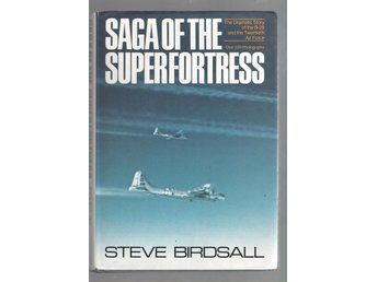 Saga of the Superfortress B-29 - Steve Birdsall