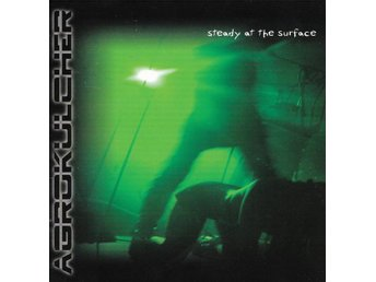 Agrokulcher - Steady At The Surface - 2004 - CD