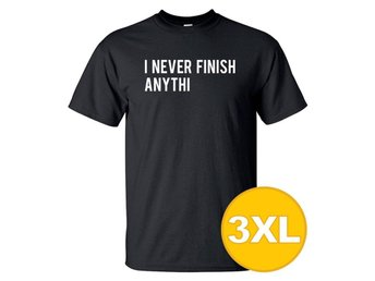 T-shirt I Never Finish Anythi Svart herr tshirt 3XL