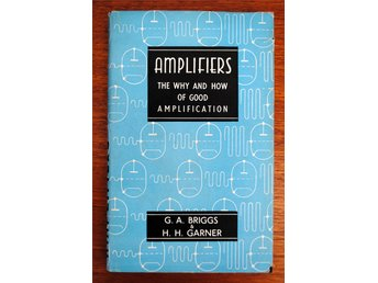 Amplifiers the why and how of good amplification G.A.Briggs H.H Garner 1952