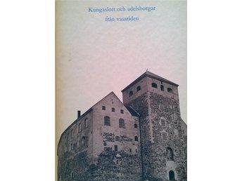 KUNGASLOTT OCH ADELSBORGAR FRÅN VASATIDEN av Alf Åberg och Ola Terje. - Hässleholm - KUNGASLOTT OCH ADELSBORGAR FRÅN VASATIDEN av Alf Åberg och Ola Terje. - Hässleholm