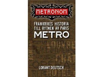 Metronom : Frankrikes historia till rytmen av Paris metro - Stockholm - Metronom : Frankrikes historia till rytmen av Paris metro - Stockholm