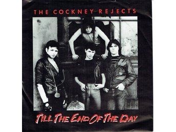 THE COCKNEY REJECTS - TILL THE END OF THE DAY. 7""