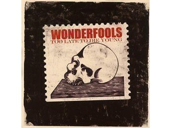 WONDERFOOLS -Too Late...CD (Norge, Turbonegro, Gluecifer,)