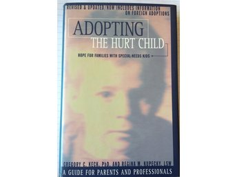 Adopting the hurt child - Hope for families with special-needs kids