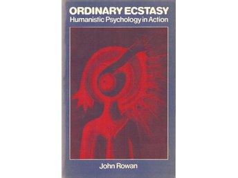 John Rowan: Ordinary ecstasy. Humanistic psychology in action.