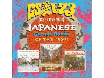 VARIOUS ARTISTS - GS I LOVE YOU: JAPANESE GARAE BANDS OF THE 1960S. CD - Nacka - VARIOUS ARTISTS - GS I LOVE YOU: JAPANESE GARAE BANDS OF THE 1960'S. CD - Nacka