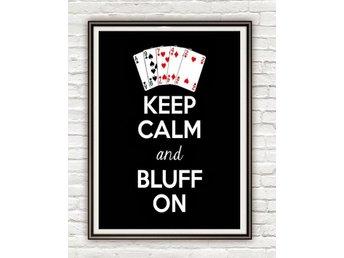 Keep calm and bluff on Poker spel Konst Inredning poster affisch 30x42cm - Karlskrona - Keep calm and bluff on Poker spel Konst Inredning poster affisch 30x42cm - Karlskrona