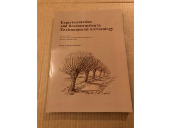 Experimentation and reconstruction in Environmental Archaeology Arkeologi
