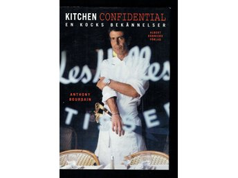 Anthony Bourdain - Kitchen confidential en kocks bekännelser