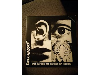 Discharge LP Hear nothing see nothing say nothing.