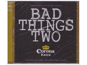 BAD THINGS TWO      CORONA EXTRA      2CD