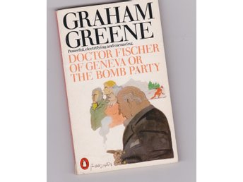 Grahame Greene DOCTOR FISHER OF GENEVA OR THE BOMB PARTY