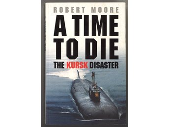 A Time to Die - The Kursk Disaster