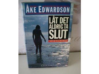 LÅT DET ALDRIG TA SLUT ÅKE EDWARDSON - Göteborg - LÅT DET ALDRIG TA SLUT ÅKE EDWARDSON - Göteborg