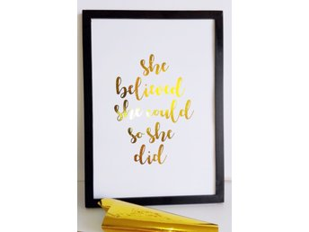 SHE BELIEVED SHE COULD SO SHE DID / Print Med Äkta Guldfolie /Typography