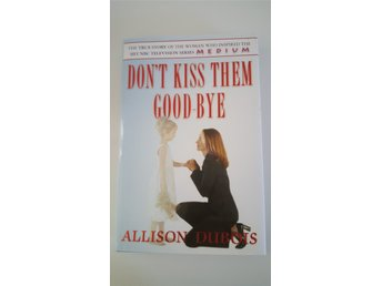 Don't kiss them good-bye - Allison Dubois