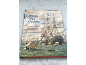 Steam. Steel & Shellfire, the steam warship 1815-1905, inbunden, 1992, Gardiner