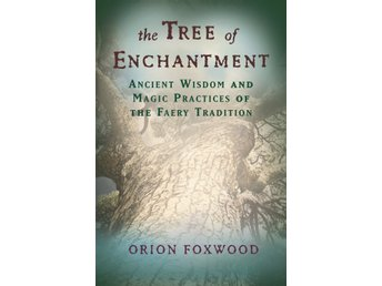 Tree of enchantment - ancient wisdom of magical practice 9781578634071