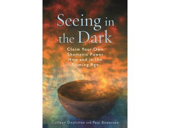 Seeing in the dark - claim your own shamanic power now a 9781578634439