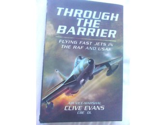 Through the Barrier – Flying Fast Jets in the RAF and USAF, inbunden bok