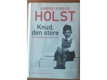 Hanne Vibeke Holst En roman om min far. - Malmö - Hanne Vibeke Holst En roman om min far. - Malmö
