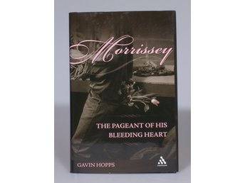 Morrissey: The Pageant of His Bleeding Heart - Gavin Hopps