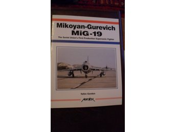 MIKOYAN-GUREWICH MIG-19 SOVIET'S FIRST PROCUCTION SUPERSONIC FIGHTER AEROFAX