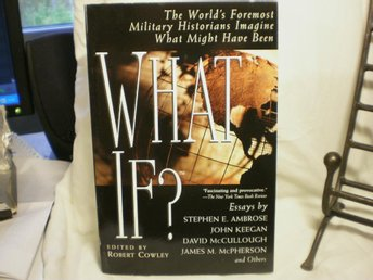 What If?: The World's Foremost Military Historians Imagine