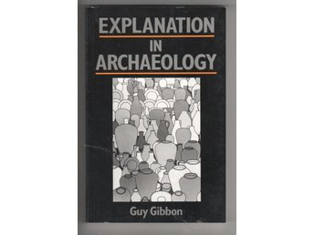 Explanation in Archaeology - Guy Gibbon